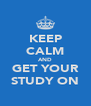 KEEP CALM AND GET YOUR STUDY ON - Personalised Poster A4 size