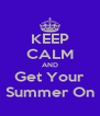 KEEP CALM AND Get Your Summer On - Personalised Poster A4 size