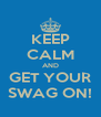 KEEP CALM AND GET YOUR SWAG ON! - Personalised Poster A4 size