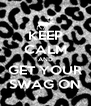 KEEP CALM AND GET YOUR SWAG ON - Personalised Poster A4 size