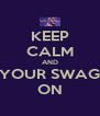 KEEP CALM AND GET YOUR SWAGGER  ON - Personalised Poster A4 size