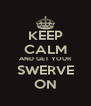 KEEP CALM AND GET YOUR SWERVE ON - Personalised Poster A4 size