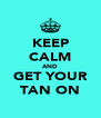 KEEP CALM AND GET YOUR TAN ON - Personalised Poster A4 size