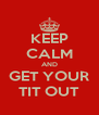 KEEP CALM AND GET YOUR TIT OUT - Personalised Poster A4 size