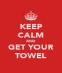 KEEP CALM AND GET YOUR TOWEL - Personalised Poster A4 size