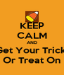 KEEP CALM AND Get Your Trick  Or Treat On - Personalised Poster A4 size