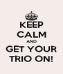 KEEP CALM AND GET YOUR TRIO ON! - Personalised Poster A4 size