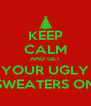KEEP CALM AND GET YOUR UGLY SWEATERS ON - Personalised Poster A4 size