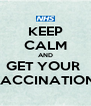 KEEP CALM AND GET YOUR  VACCINATION  - Personalised Poster A4 size