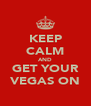 KEEP CALM AND GET YOUR VEGAS ON - Personalised Poster A4 size