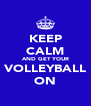 KEEP CALM AND GET YOUR VOLLEYBALL ON - Personalised Poster A4 size