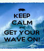 KEEP CALM and GET YOUR WAVE ON! - Personalised Poster A4 size