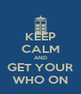 KEEP CALM AND GET YOUR WHO ON - Personalised Poster A4 size