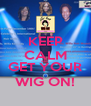 KEEP CALM AND GET YOUR WIG ON! - Personalised Poster A4 size