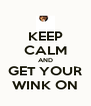 KEEP CALM AND GET YOUR WINK ON - Personalised Poster A4 size