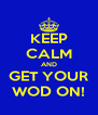 KEEP CALM AND GET YOUR WOD ON! - Personalised Poster A4 size