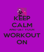 KEEP CALM AND GET YOUR WORKOUT ON - Personalised Poster A4 size