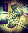 KEEP CALM AND GET  YOUR  WORKOUT ON! - Personalised Poster A4 size