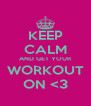 KEEP CALM AND GET YOUR WORKOUT ON <3 - Personalised Poster A4 size