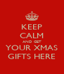 KEEP CALM AND GET YOUR XMAS GIFTS HERE - Personalised Poster A4 size