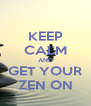 KEEP CALM AND GET YOUR ZEN ON - Personalised Poster A4 size