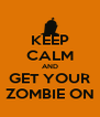 KEEP CALM AND GET YOUR ZOMBIE ON - Personalised Poster A4 size