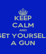 KEEP CALM AND GET YOURSELF A GUN - Personalised Poster A4 size