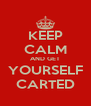 KEEP CALM AND GET YOURSELF CARTED - Personalised Poster A4 size