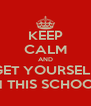 KEEP CALM AND GET YOURSELF IN THIS SCHOOL - Personalised Poster A4 size