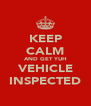 KEEP CALM AND GET YUH VEHICLE INSPECTED - Personalised Poster A4 size