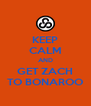 KEEP CALM AND GET ZACH TO BONAROO - Personalised Poster A4 size