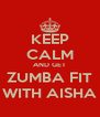 KEEP CALM AND GET ZUMBA FIT WITH AISHA - Personalised Poster A4 size