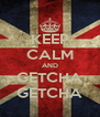 KEEP CALM AND GETCHA GETCHA - Personalised Poster A4 size