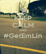 KEEP CALM AND #GetEmLin  - Personalised Poster A4 size