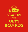 KEEP CALM AND GETS BOARDS - Personalised Poster A4 size
