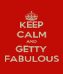 KEEP CALM AND GETTY FABULOUS - Personalised Poster A4 size