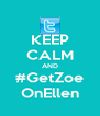 KEEP CALM AND #GetZoe OnEllen - Personalised Poster A4 size