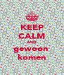 KEEP CALM AND gewoon  komen - Personalised Poster A4 size