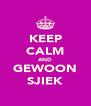 KEEP CALM AND GEWOON SJIEK - Personalised Poster A4 size