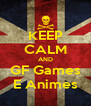 KEEP CALM AND GF Games E Animes - Personalised Poster A4 size