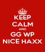 KEEP CALM AND GG WP NICE HAXX - Personalised Poster A4 size