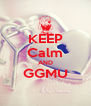 KEEP  Calm  AND GGMU  - Personalised Poster A4 size