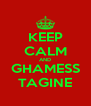KEEP CALM AND GHAMESS TAGINE - Personalised Poster A4 size