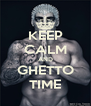 KEEP CALM AND GHETTO TIME - Personalised Poster A4 size