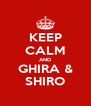 KEEP CALM AND GHIRA & SHIRO - Personalised Poster A4 size