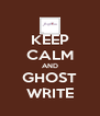 KEEP CALM AND GHOST WRITE - Personalised Poster A4 size