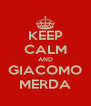 KEEP CALM AND GIACOMO MERDA - Personalised Poster A4 size