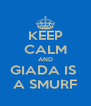 KEEP CALM AND GIADA IS  A SMURF - Personalised Poster A4 size