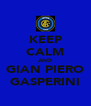 KEEP CALM AND GIAN PIERO GASPERINI - Personalised Poster A4 size