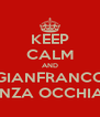 KEEP CALM AND GIANFRANCO SENZA OCCHIALI - Personalised Poster A4 size